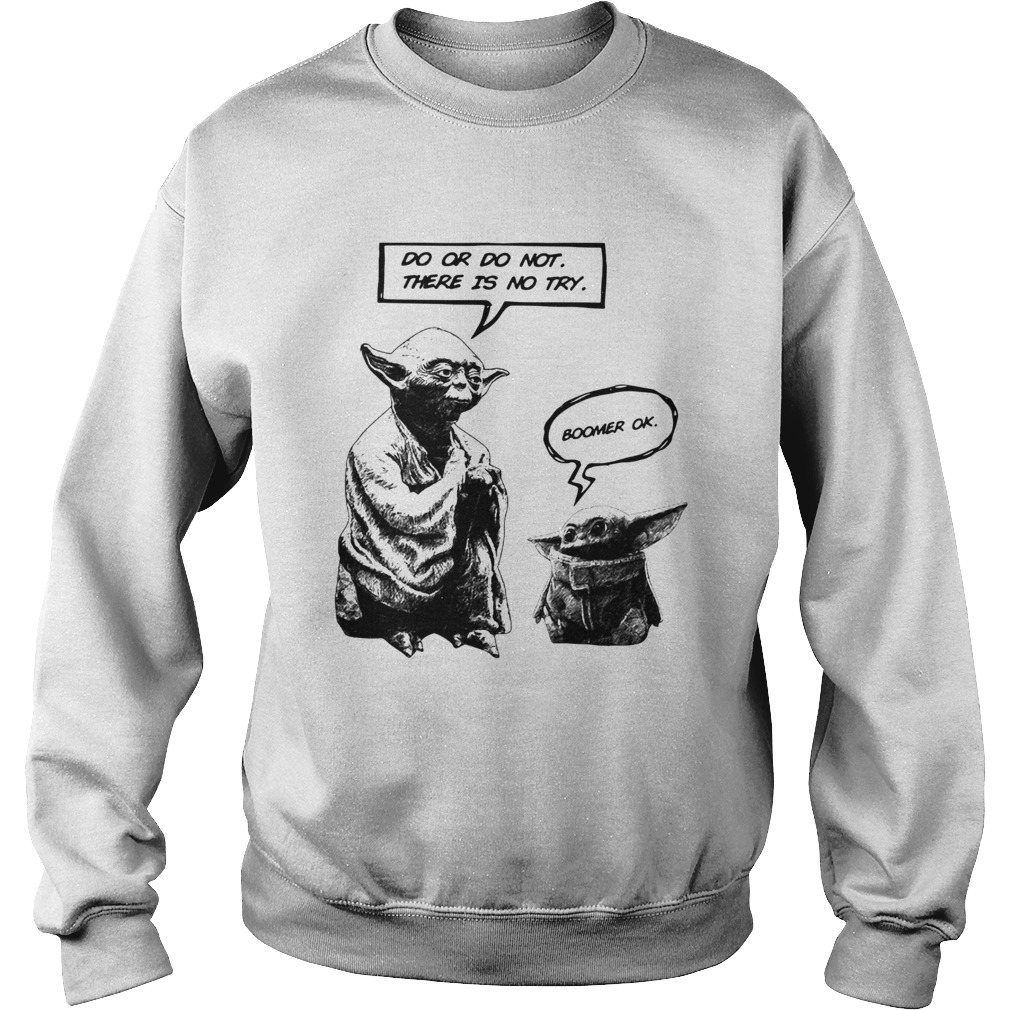 Master Yoda do or do not there is not try Baby Yoda boomer ok  Sweatshirt