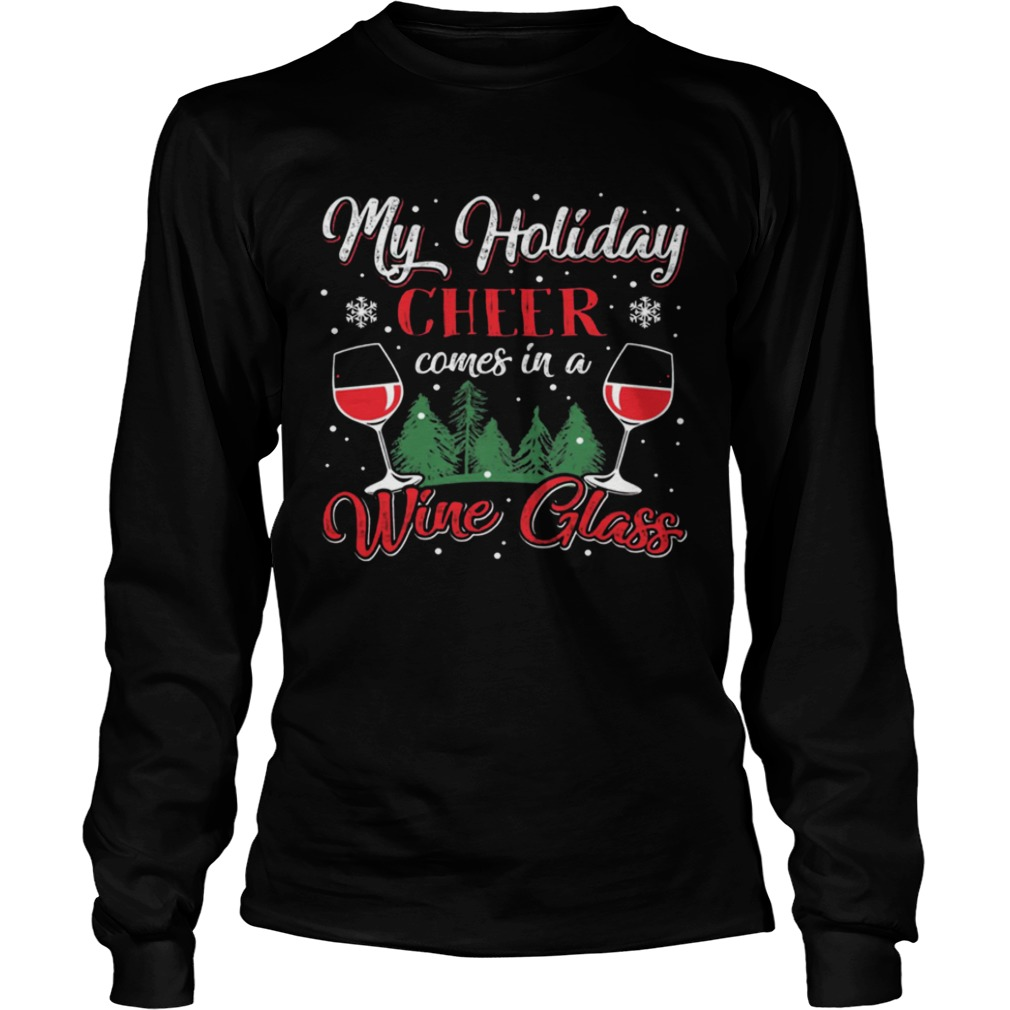 My Holiday Cheer Comes in a Whine Glass Christmas  LongSleeve