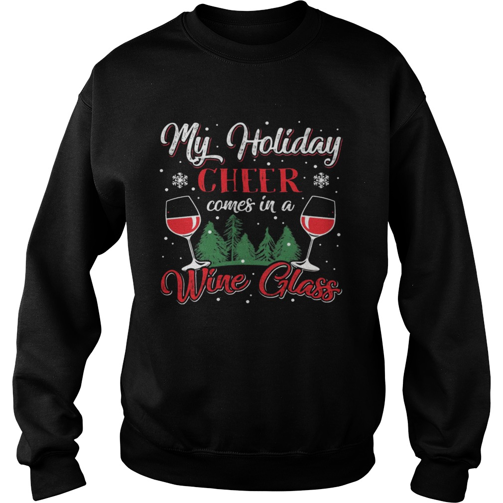 My Holiday Cheer Comes in a Whine Glass Christmas  Sweatshirt