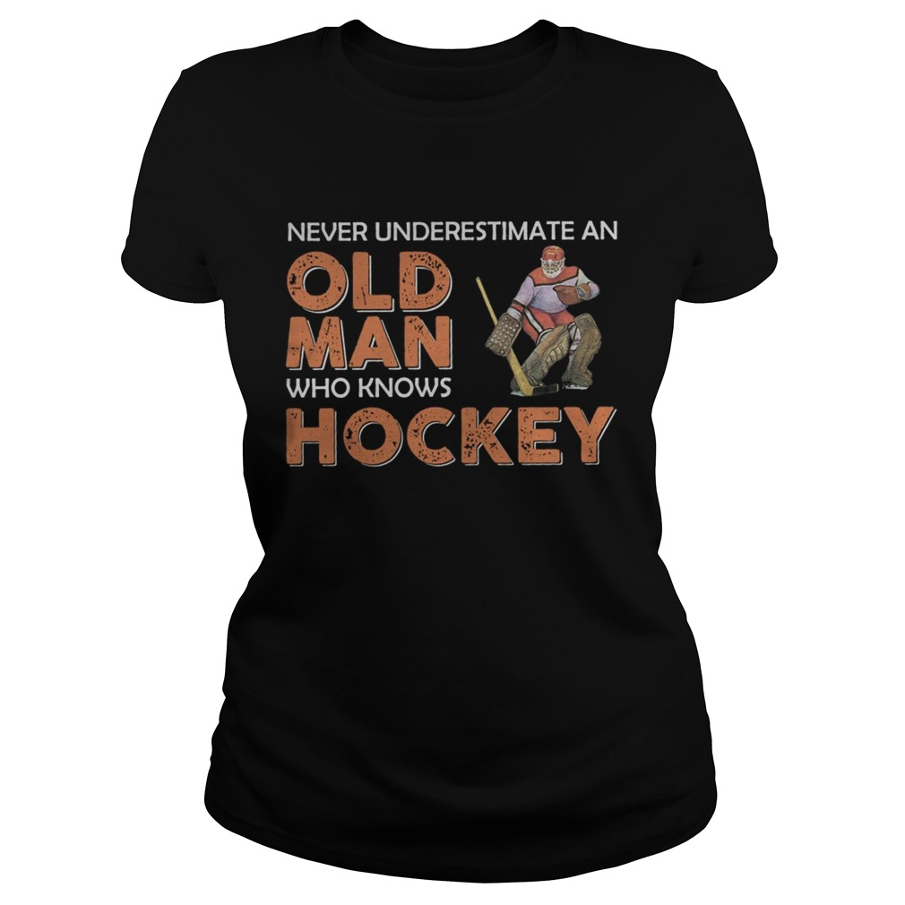 Never Underestimate An Old Man Who Knows Hockey  Classic Ladies
