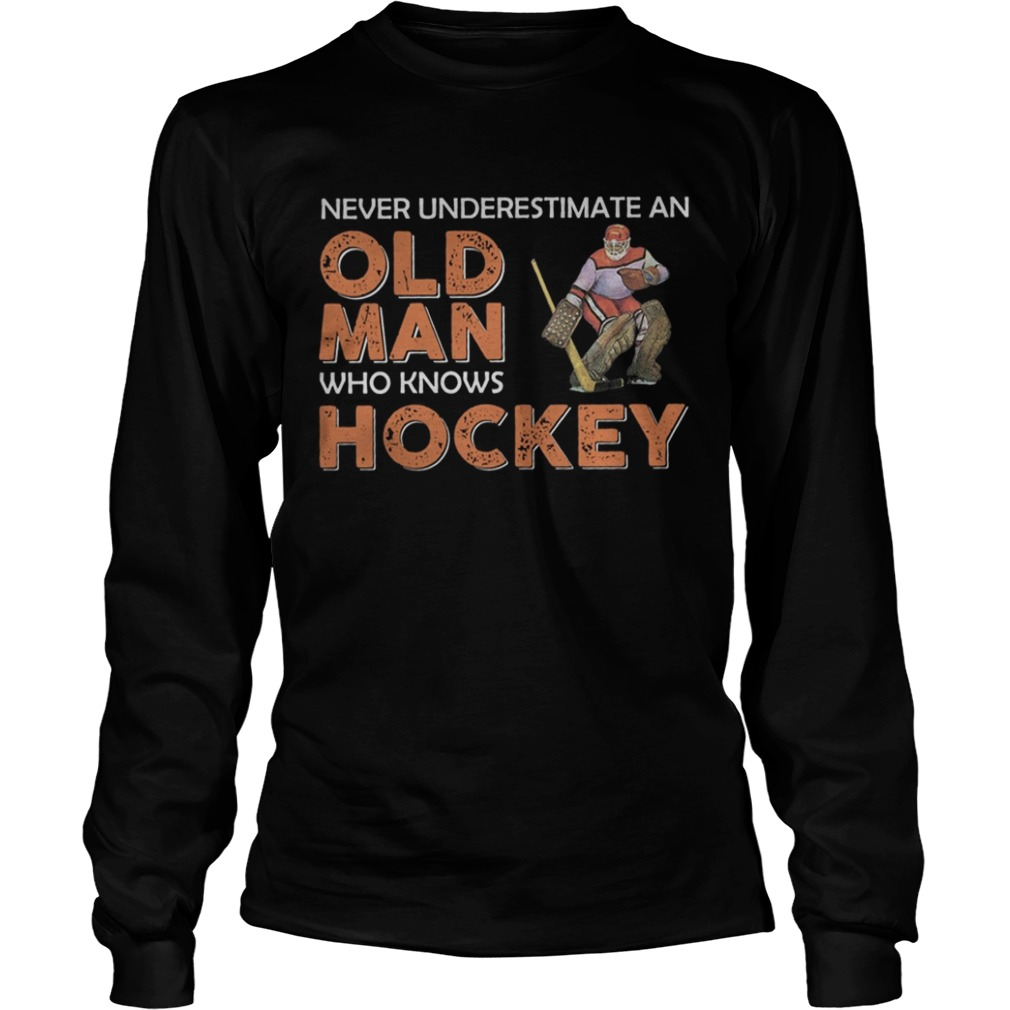 Never Underestimate An Old Man Who Knows Hockey  LongSleeve