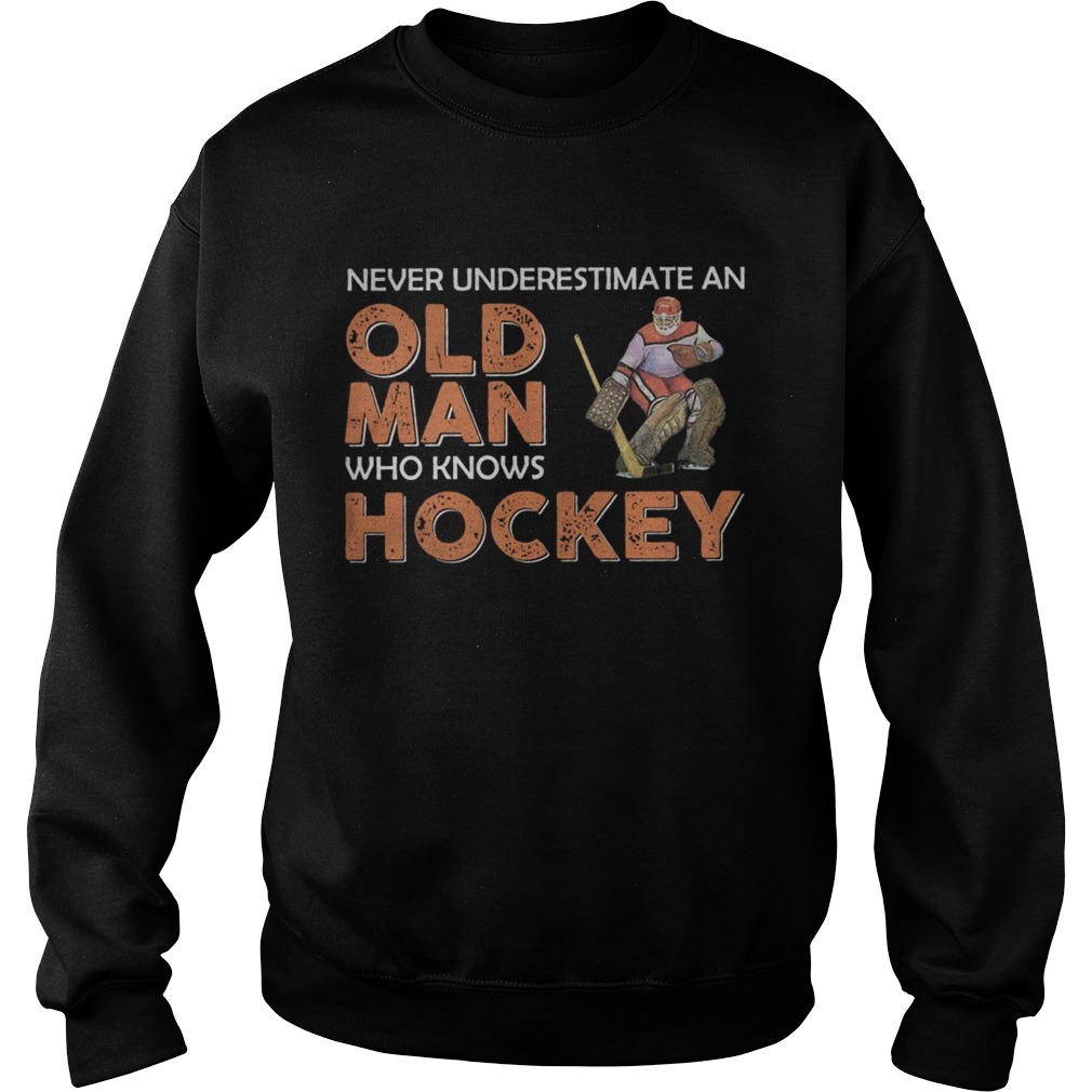 Never Underestimate An Old Man Who Knows Hockey  Sweatshirt