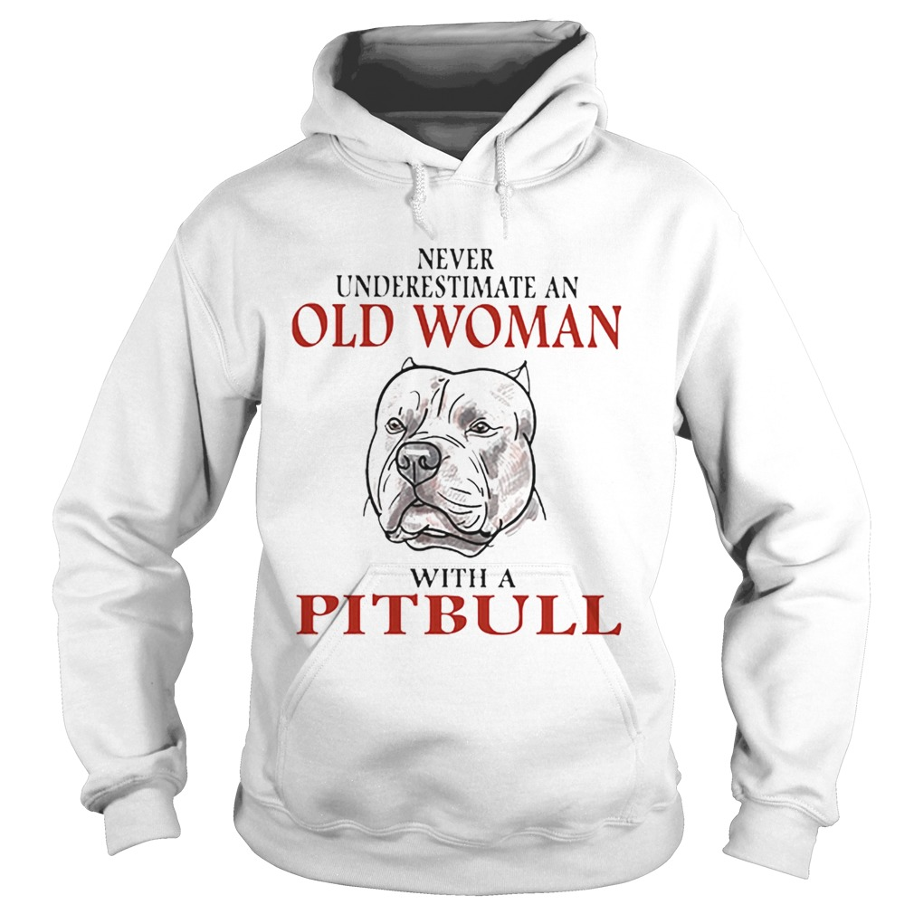 Never underestimate an old woman with a Pitbull  Hoodie