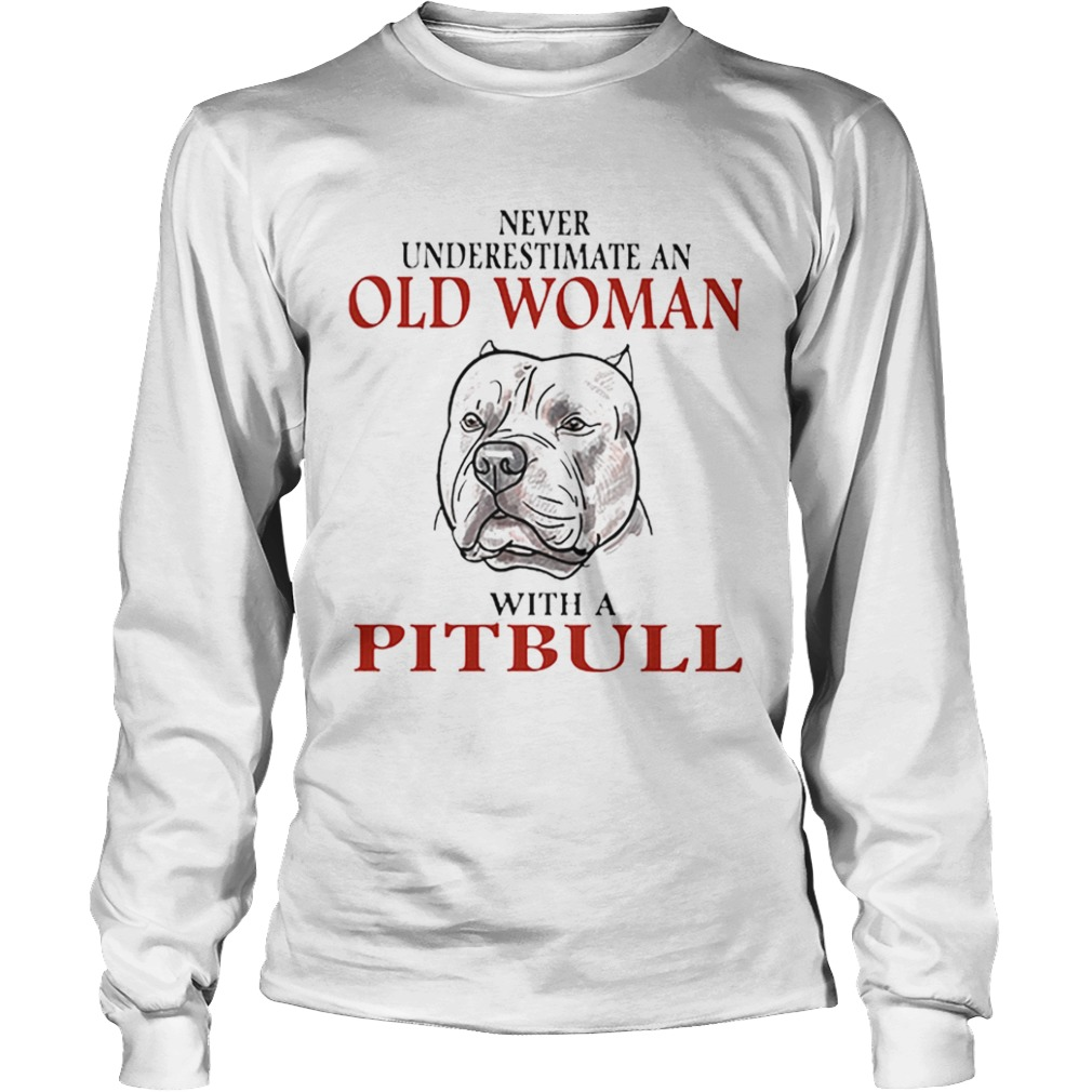 Never underestimate an old woman with a Pitbull  LongSleeve