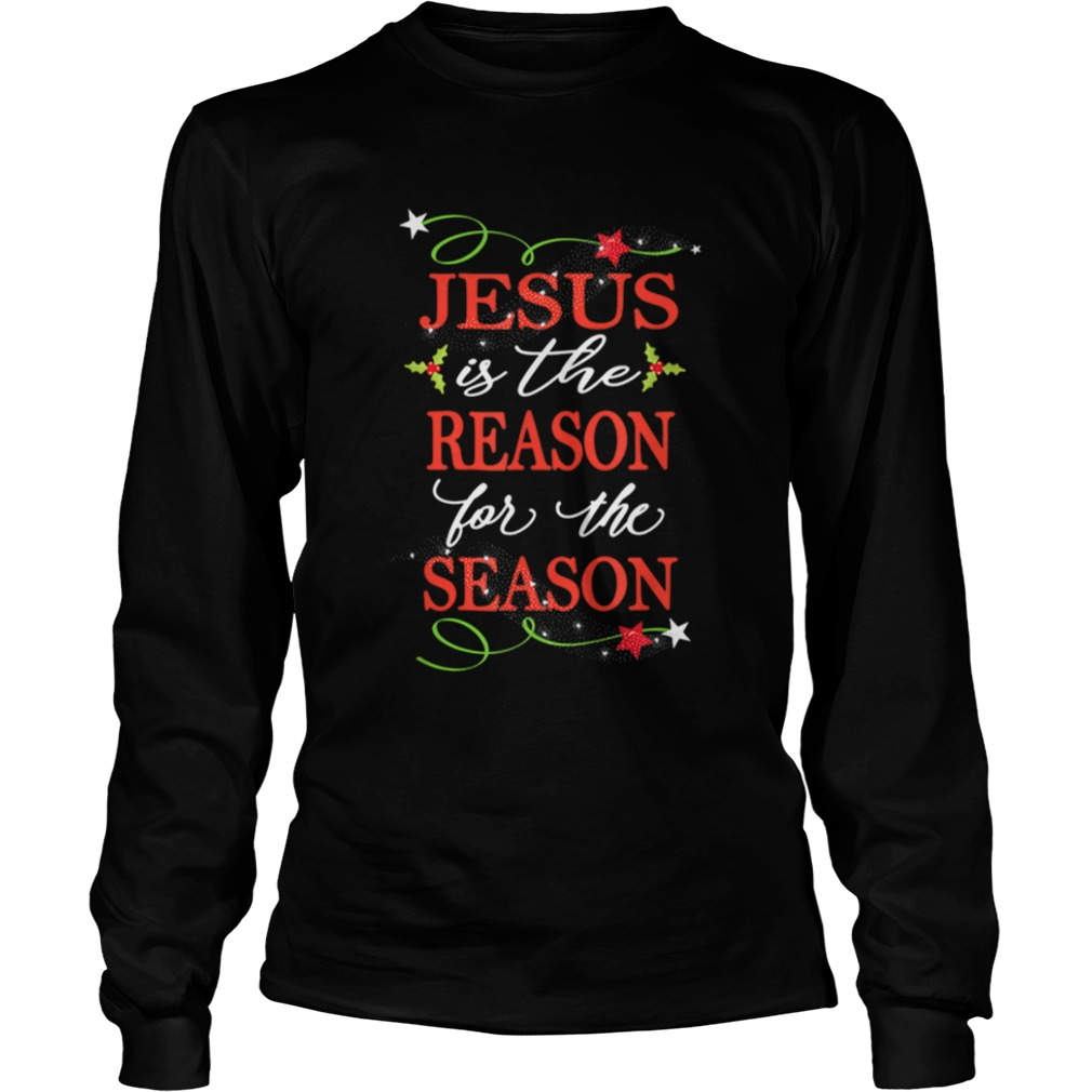 Nice Christian Christmas Jesus Is The Reason  LongSleeve