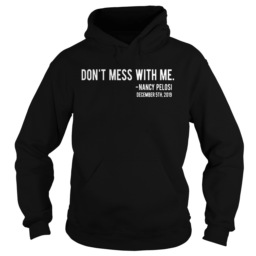 Official Dont Mess With Nancy Pelosi  Hoodie