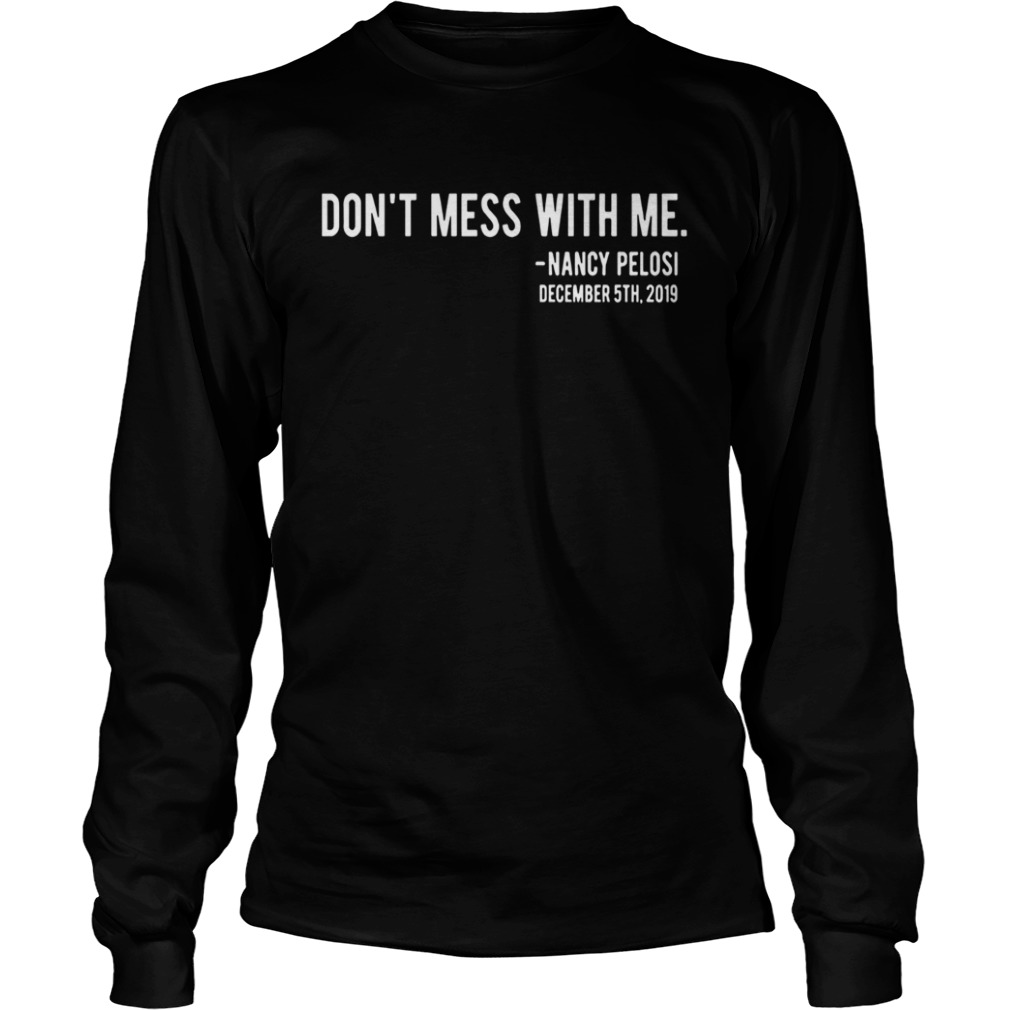Official Dont Mess With Nancy Pelosi  LongSleeve