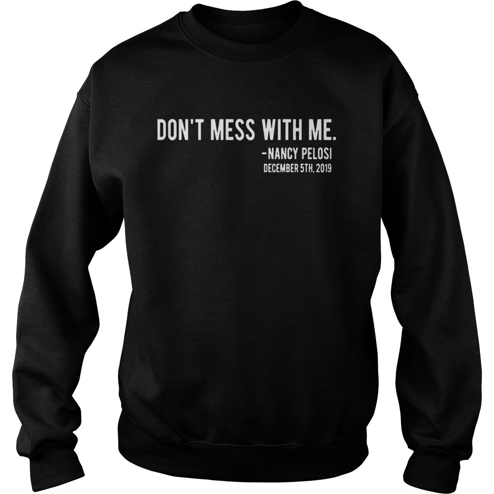 Official Dont Mess With Nancy Pelosi  Sweatshirt