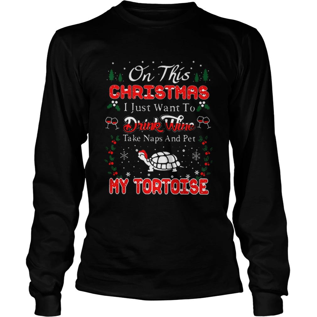 Oh this christmas i just want to drink wine naps pet my tortoise  LongSleeve