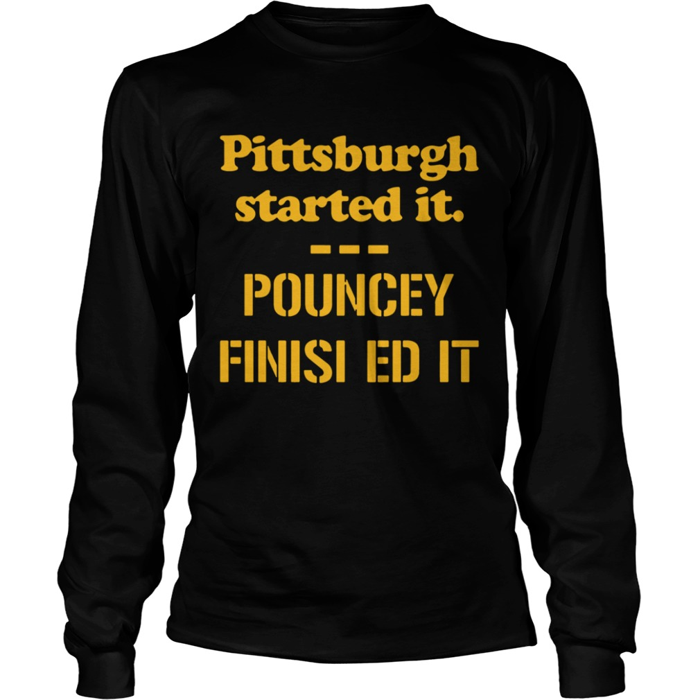 Pittsburgh Started It Pouncey Finished It  LongSleeve