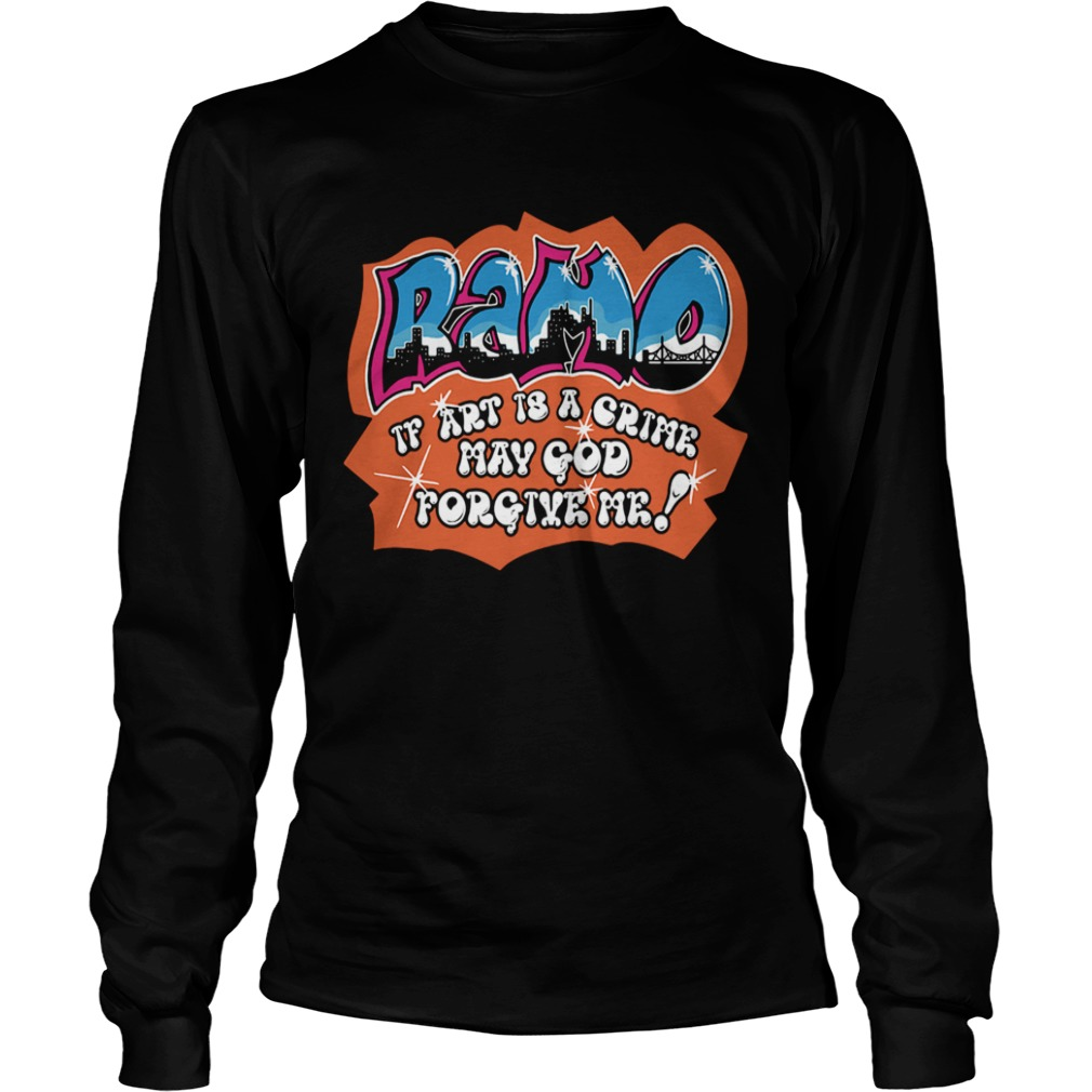 Ramo if art is a crime may god forgive me  LongSleeve