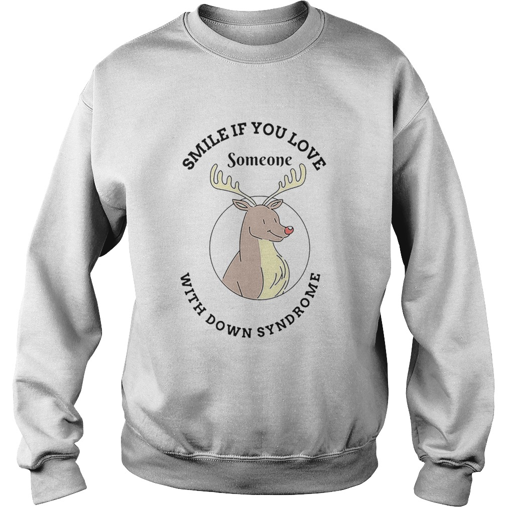 Reindeer smile if you love someone with down syndrome  Sweatshirt