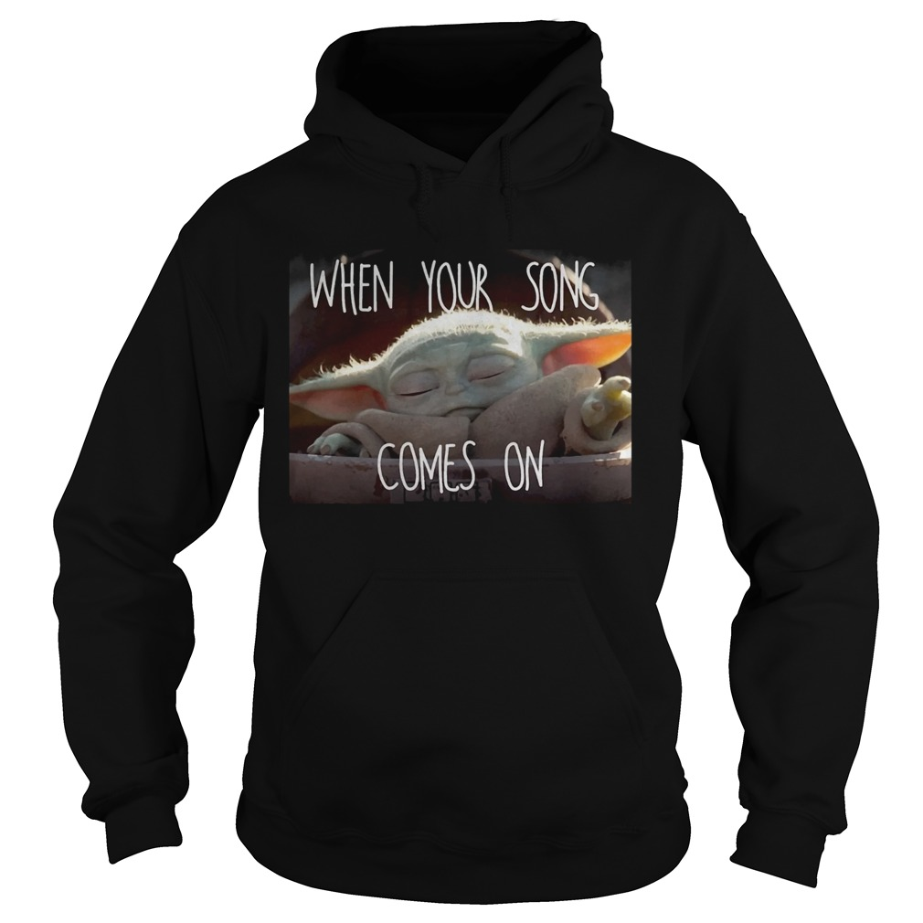 Star Wars Mandalorian Baby Yoda The Child When Your Song Comes On  Hoodie