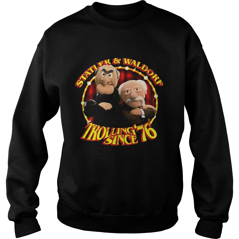 Statler And Waldorf Trolling Since 76  Sweatshirt
