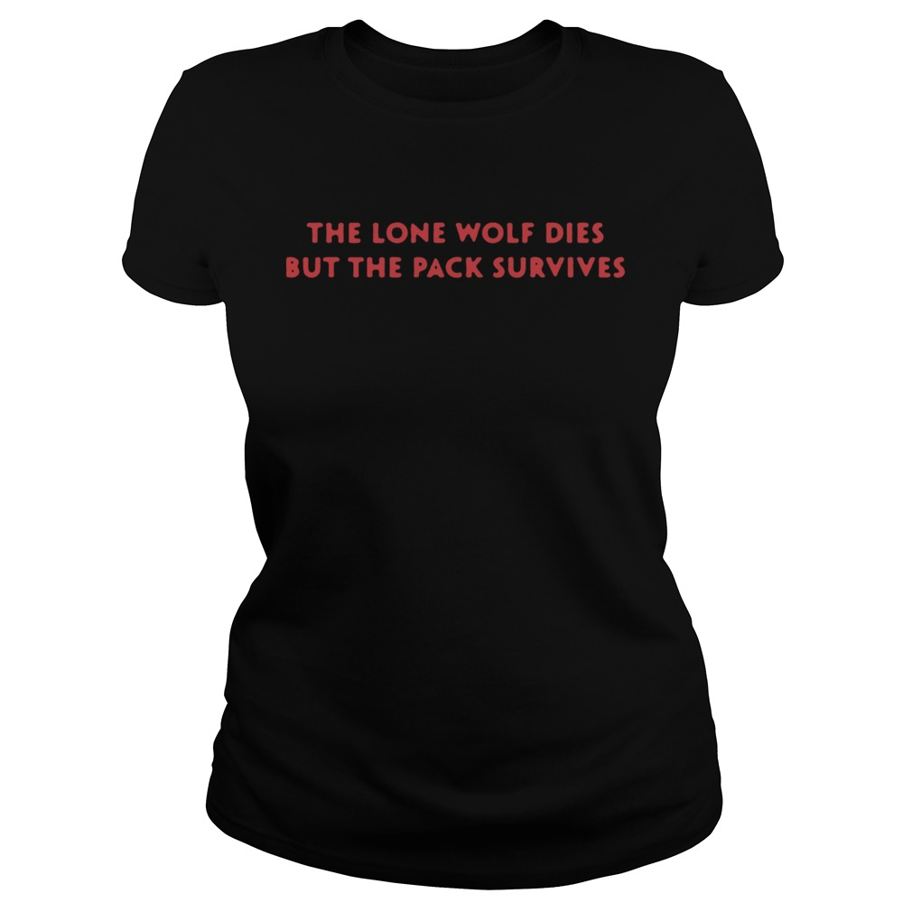 The Lone Wolf Dies but the pack survives  Classic Ladies
