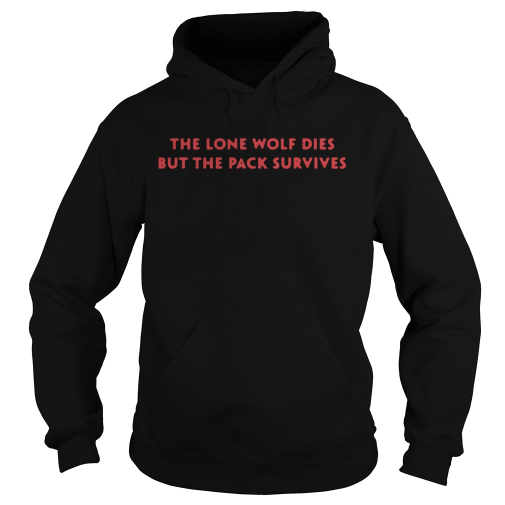 The Lone Wolf Dies but the pack survives  Hoodie