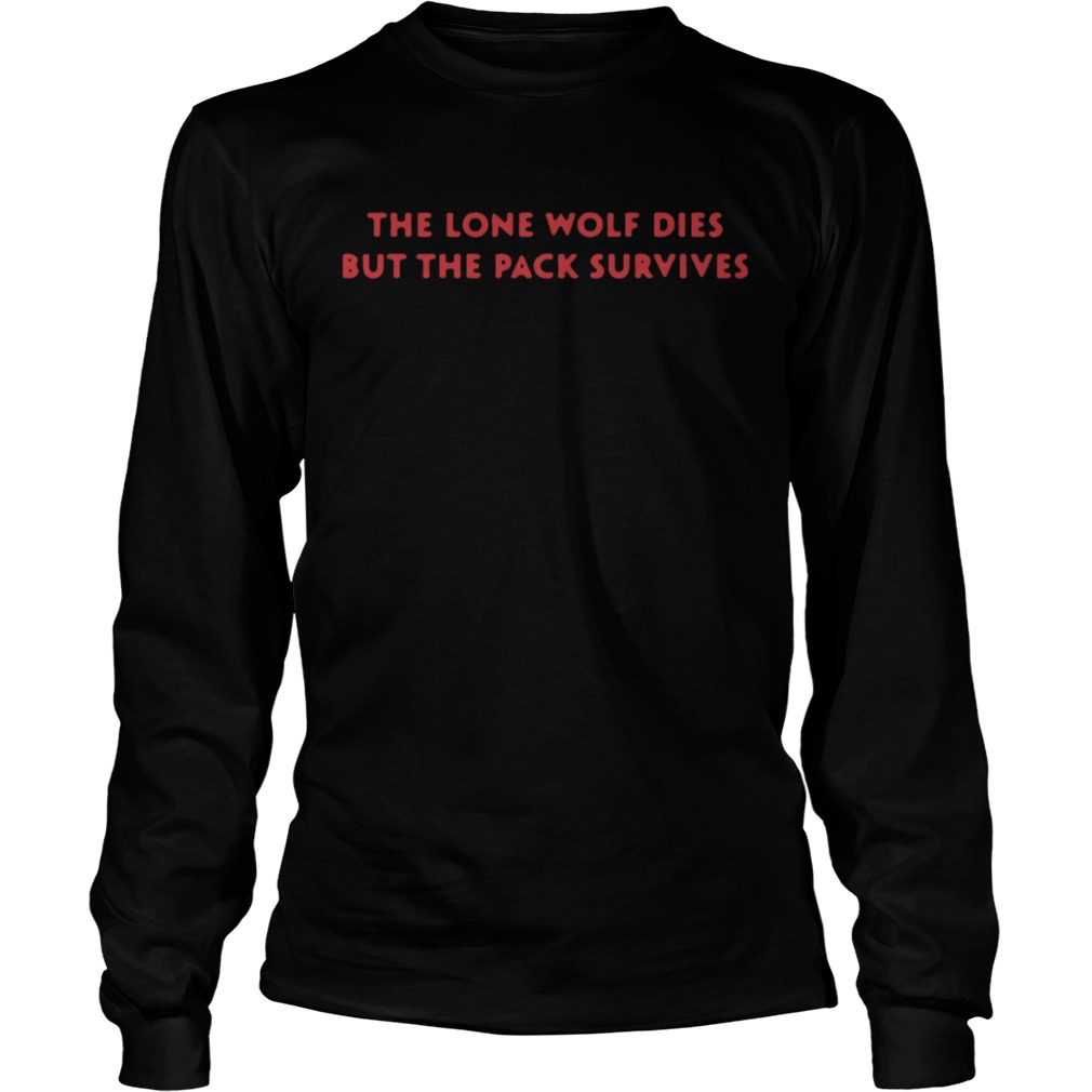 The Lone Wolf Dies but the pack survives  LongSleeve