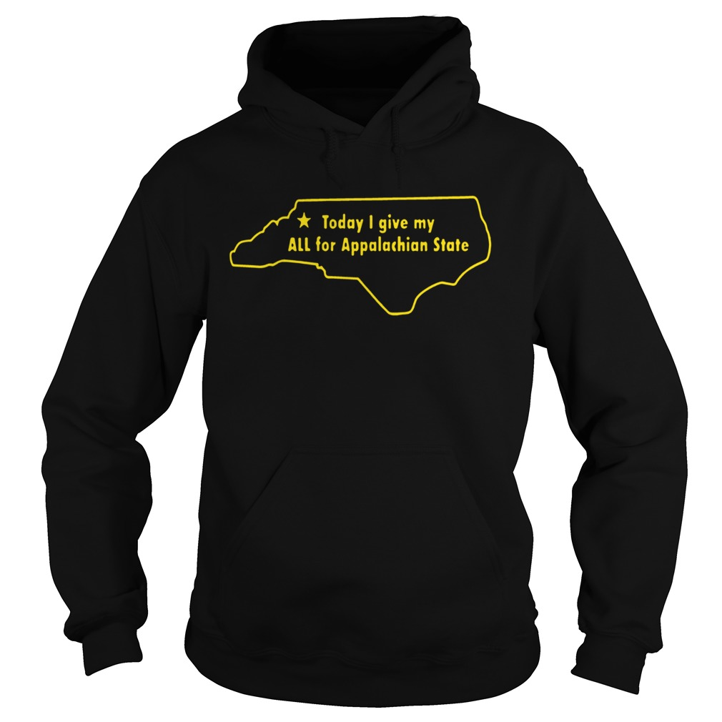 Today I Give My All For Appalachian State  Hoodie