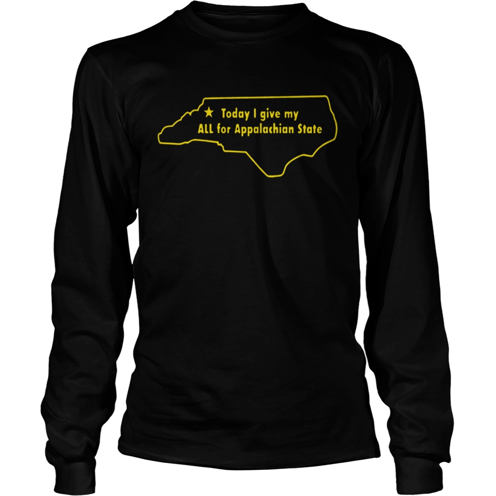 Today I Give My All For Appalachian State  LongSleeve