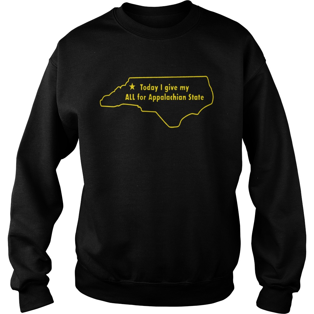 Today I Give My All For Appalachian State  Sweatshirt