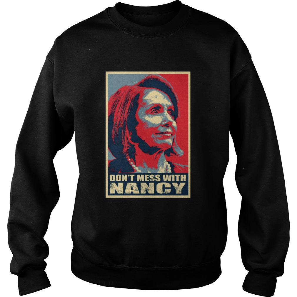 Trump Impeachment Dont Mess with Nancy Pelosi  Sweatshirt