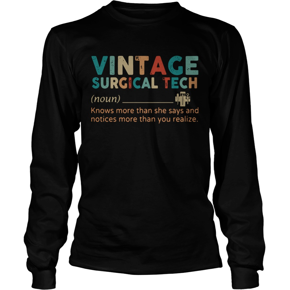 Vintage Surgical Tech Knows More Than She Says And Notices More Than You Realize  LongSleeve