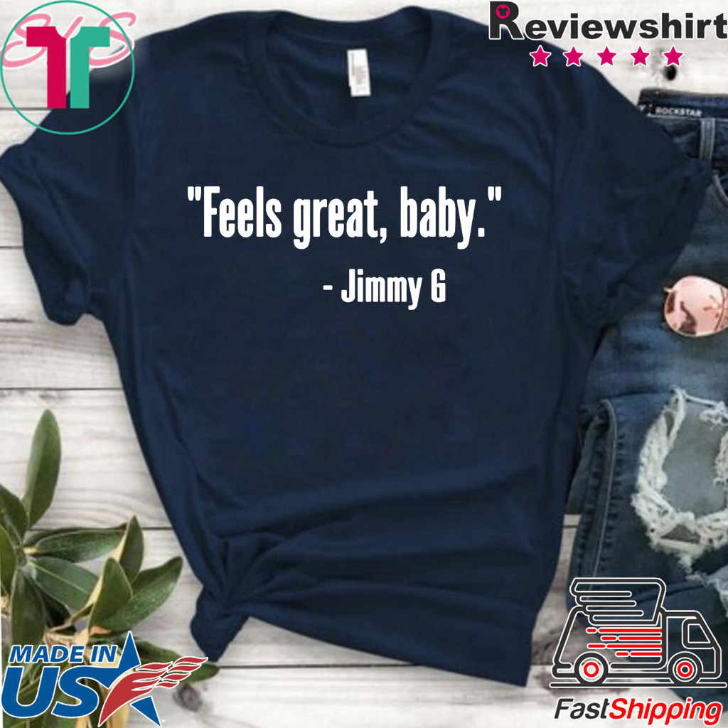 Feels Great Baby Jimmy G Offcial T-Shirt