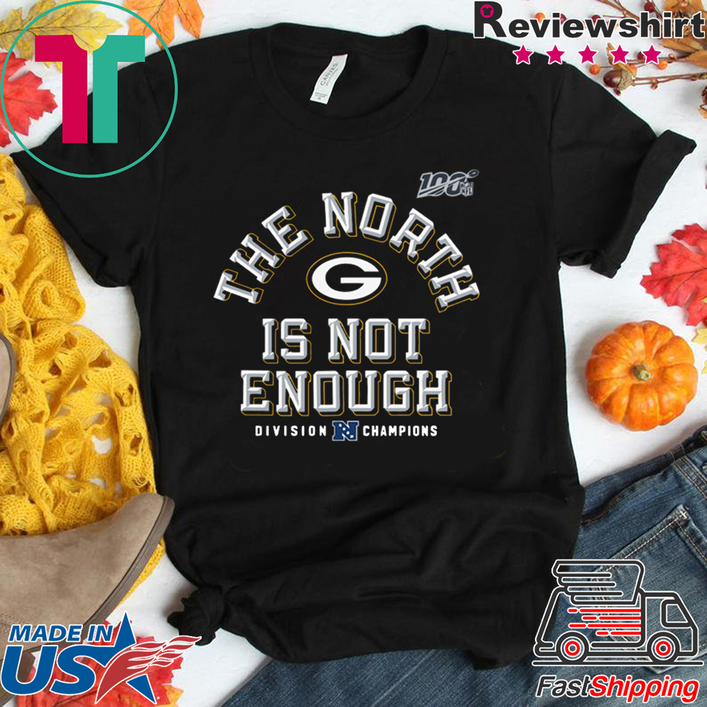 The North Is Not Enough Packers Gift T-Shirts