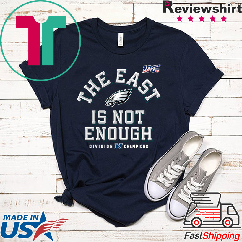 Philadelphia Eagles Division Champions The East Is Not Enough Offcial T-Shirt