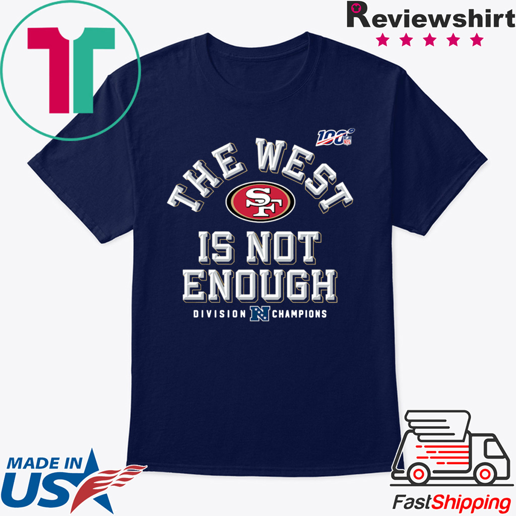 The West Is Not Enough 49ers Gift T-Shirts