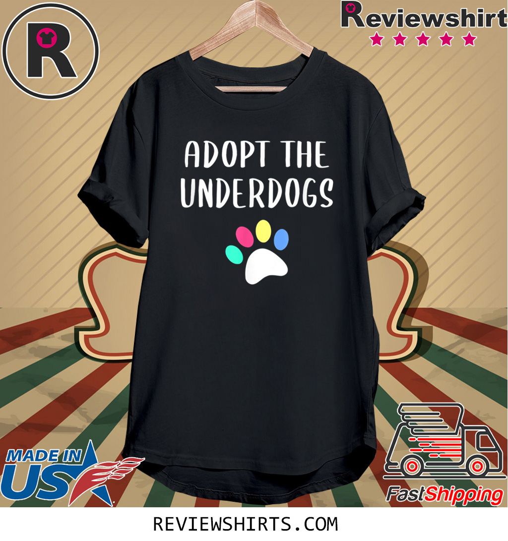 Adopt The Underdogs T-Shirt