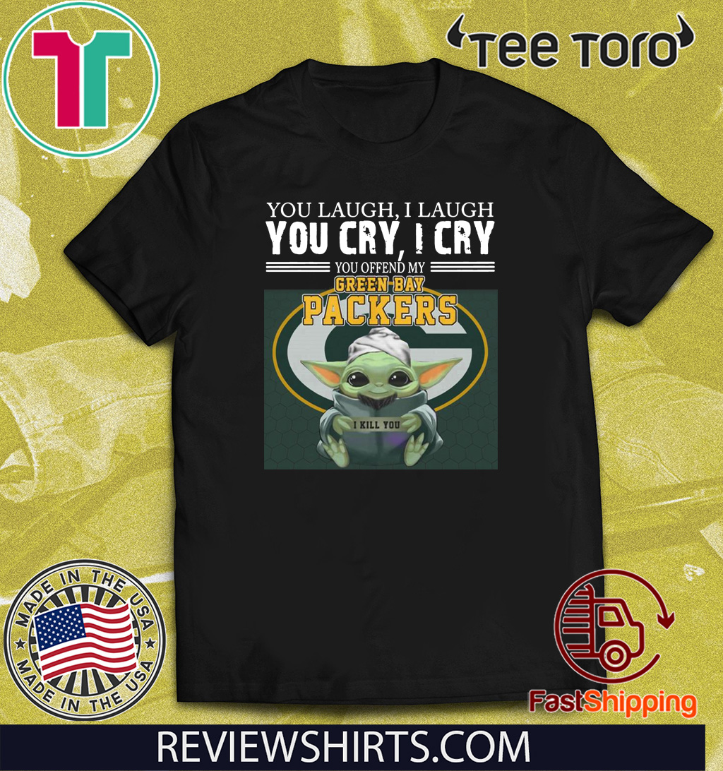 Baby Yoda you laugh I laugh you cry I cry you offend my Green Bay Packers I kill you 2020 T-Shirt