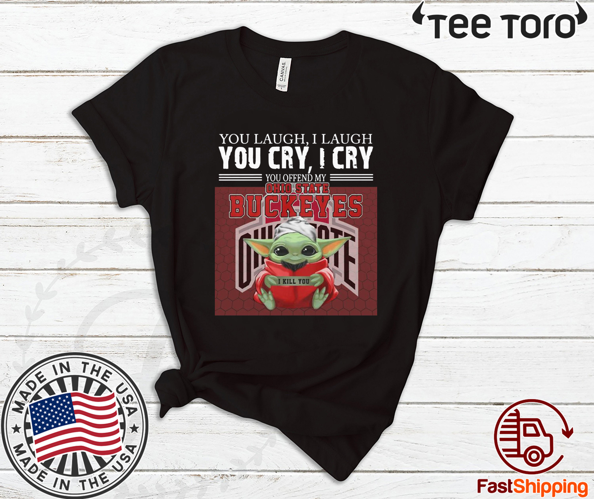Baby Yoda you laugh I laugh you cry I cry you offend my Ohio State Buckeyes I kill you Tee Shirt