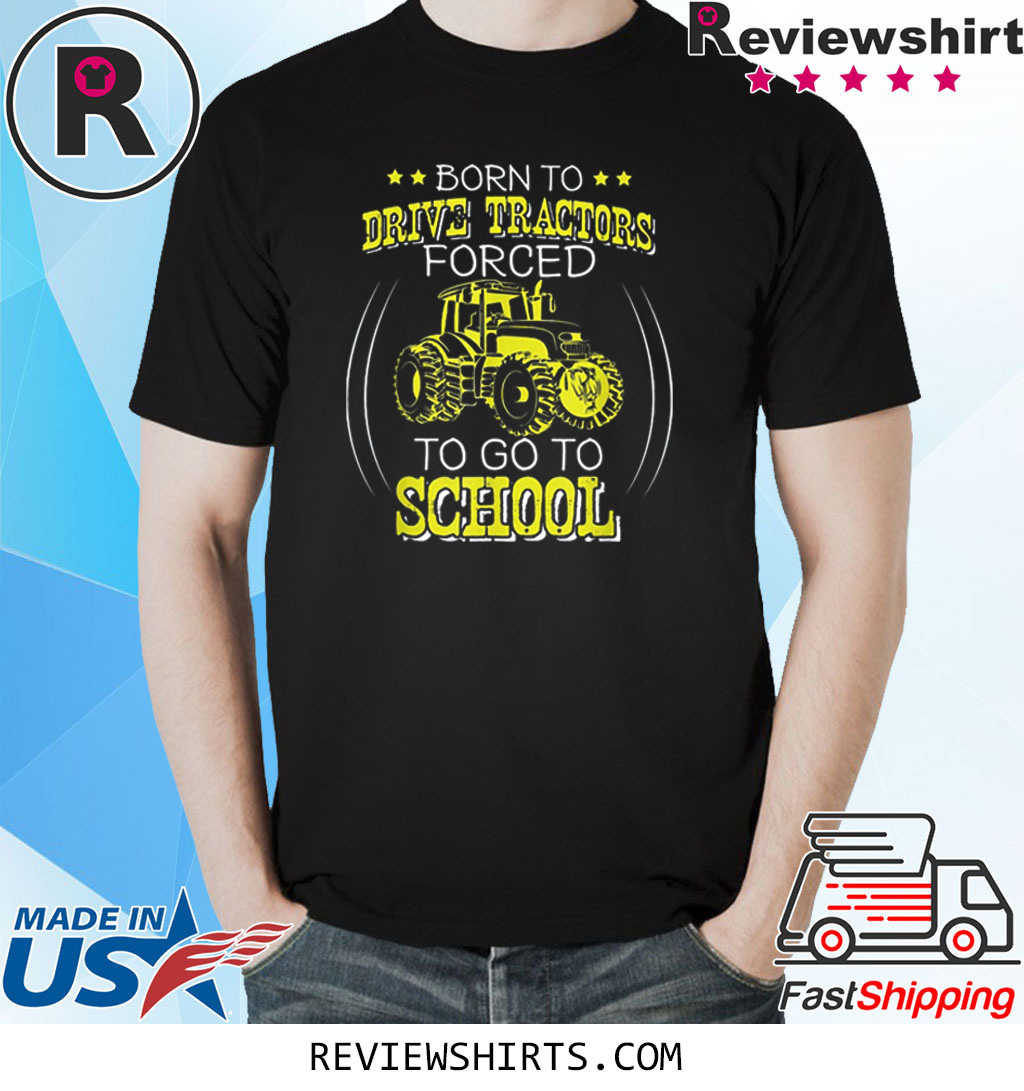 Born To Drive Tractors Forced To Go To School T-Shirt
