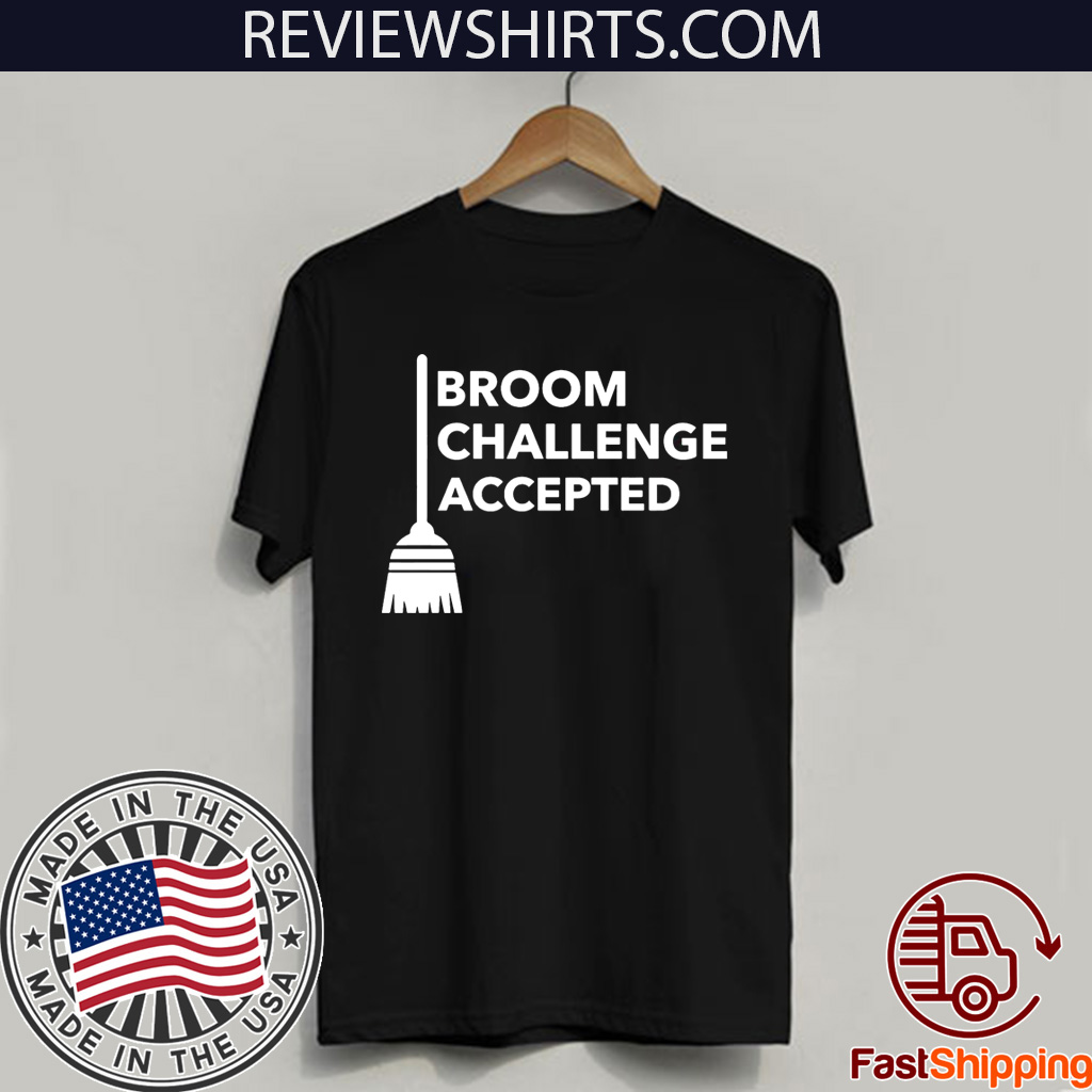 Broom Challenge Accepted #BroomChallenge Tee Shirt