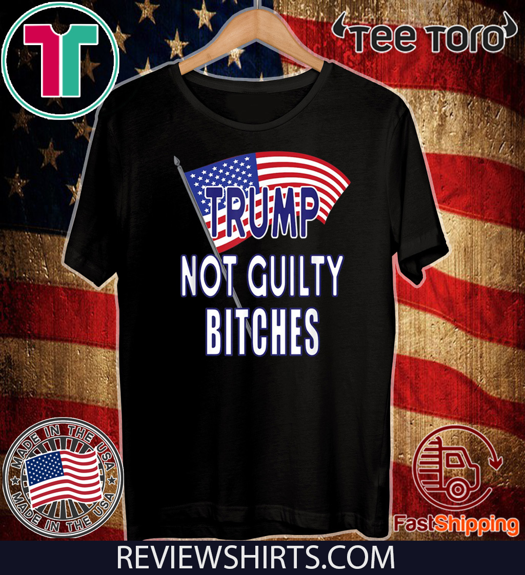 Trump Not Guilty Bitches Pro Trump Acquittal Official T-Shirt