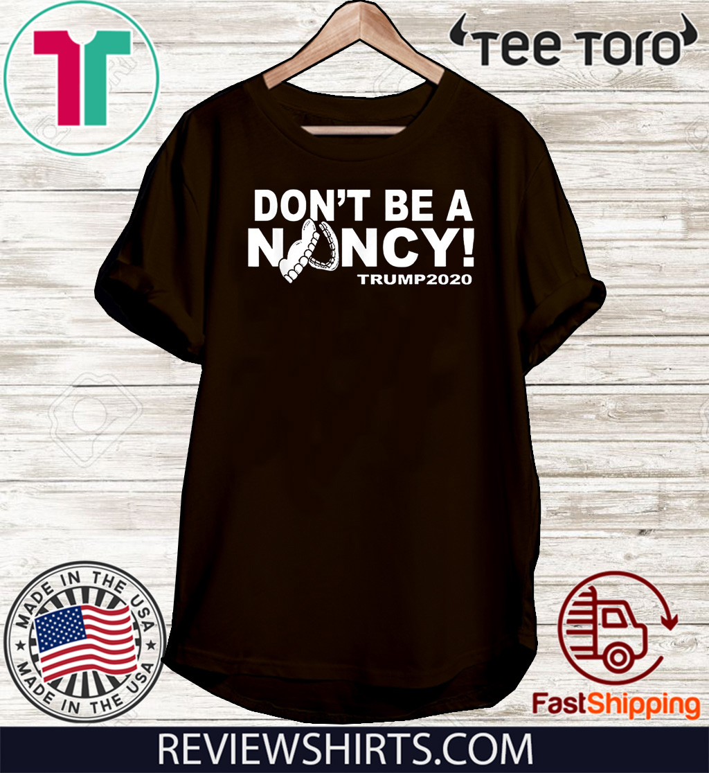 Don't Be A Nancy Trump 2020 For T-Shirt