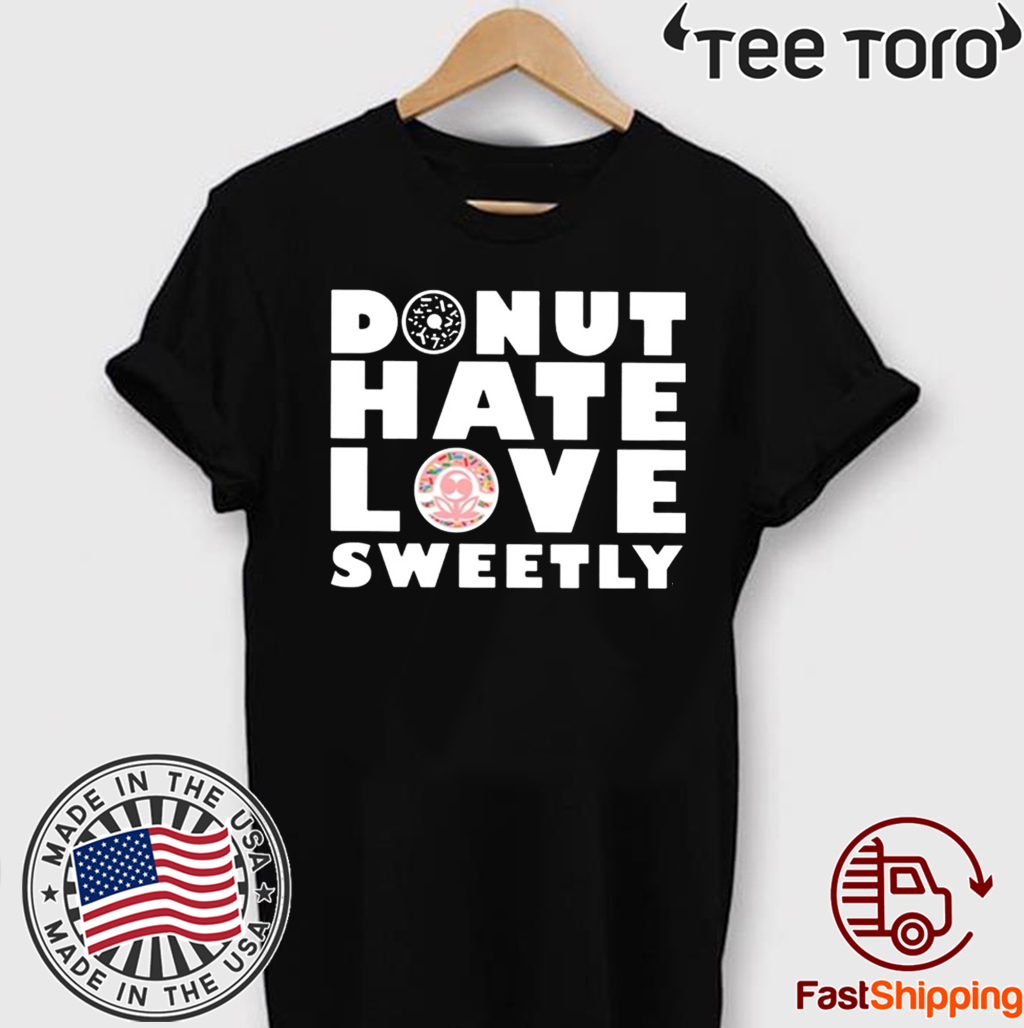 Donut Hate Love Sweetly Hot T-Shirt