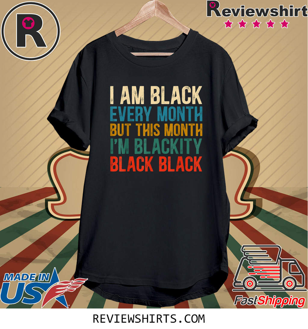 I Am Black Every Month But This Month I'm Blackity T-Shirt