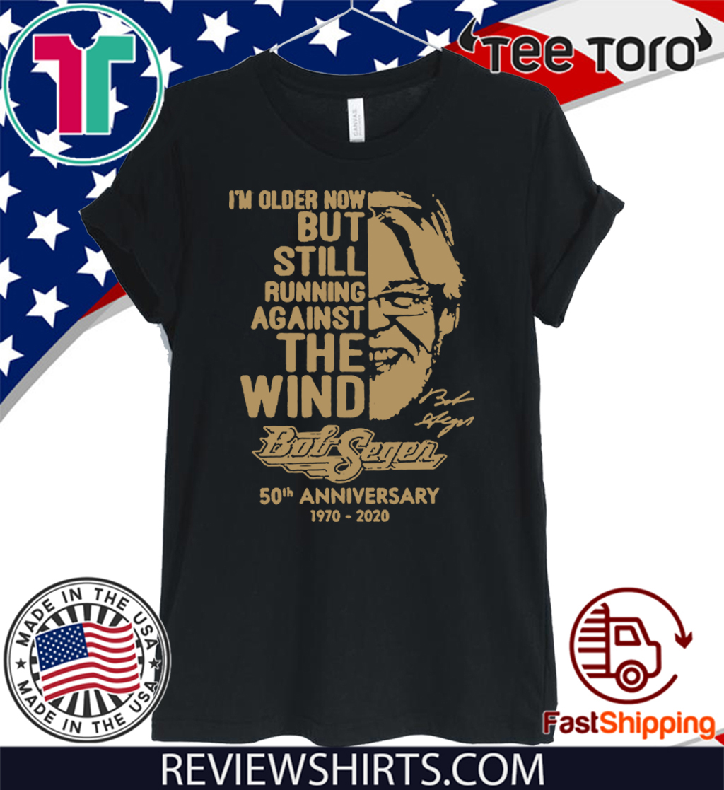 I'm Older Now Still Running Against The Wind Bob Seger 50th Anniversary 1970 2020 Vintage Tee Shirt