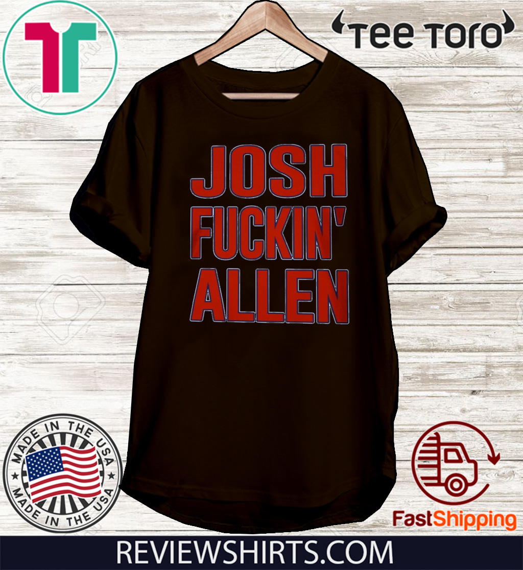 JOSH FUCKING ALLEN OFFICIAL T-SHIRT