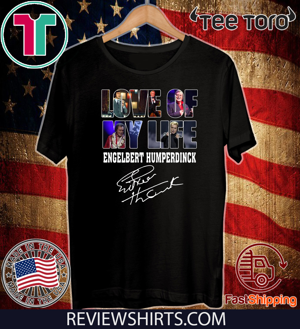 Love Of My Life Engelbert Humperdinck Signature Shirt T-Shirt