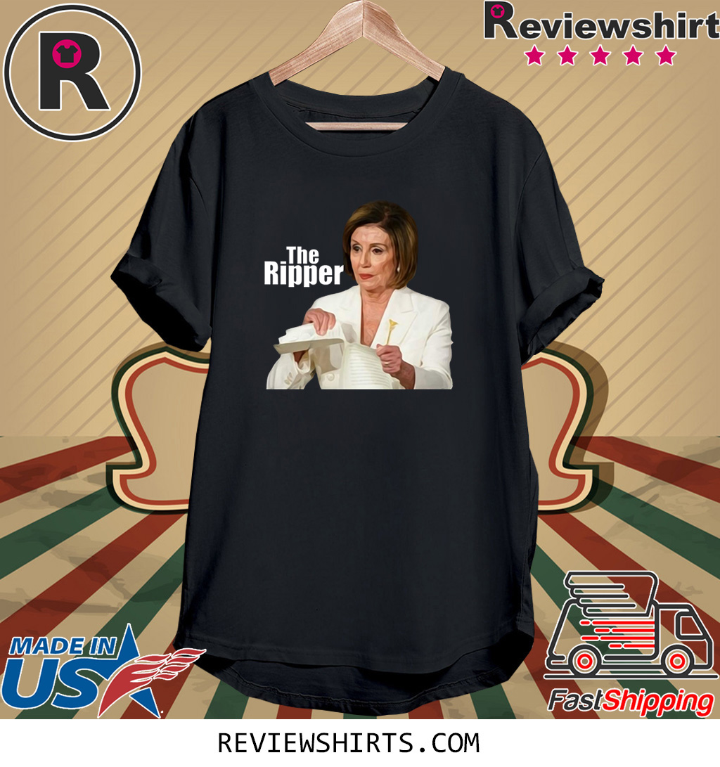 Nancy Pelosi the Ripper Rips UP Trumps State of the Union Tee Shirt