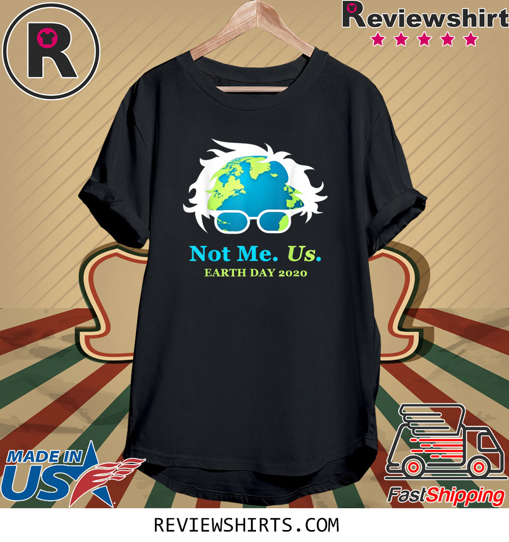 Not Me Us Bernie Sanders Earth Day 2020 T-Shirt