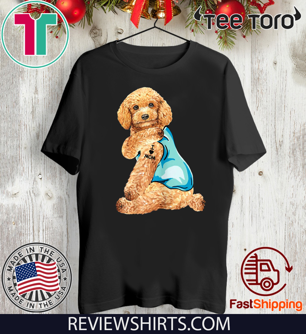 Poodle Tattoos I Love MOM Sitting Shirt Funny Gift Mother's Day T-Shirt