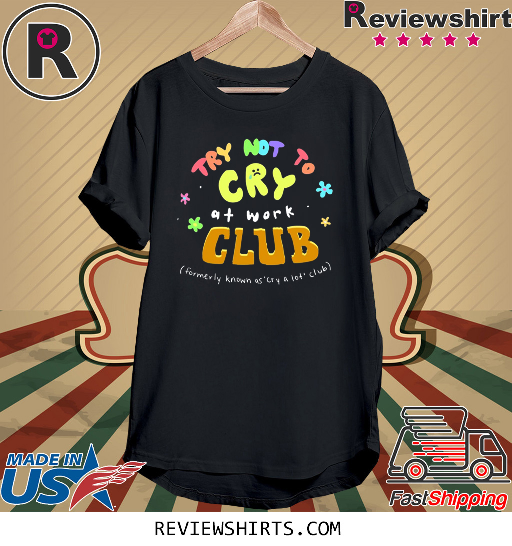 TRY NOT TO CRY AT WORK CLUB T-SHIRT