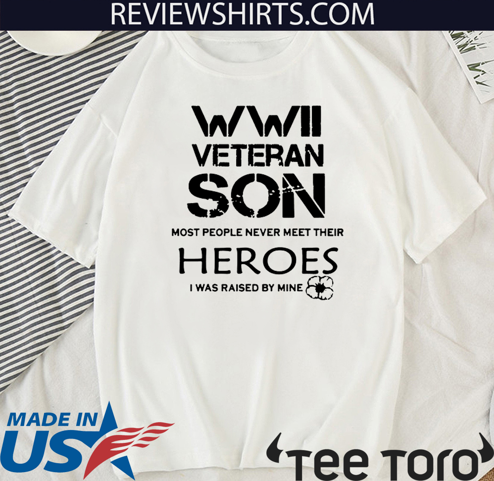 WWII Veteran Son Most People Never Meet Hot T-Shirt