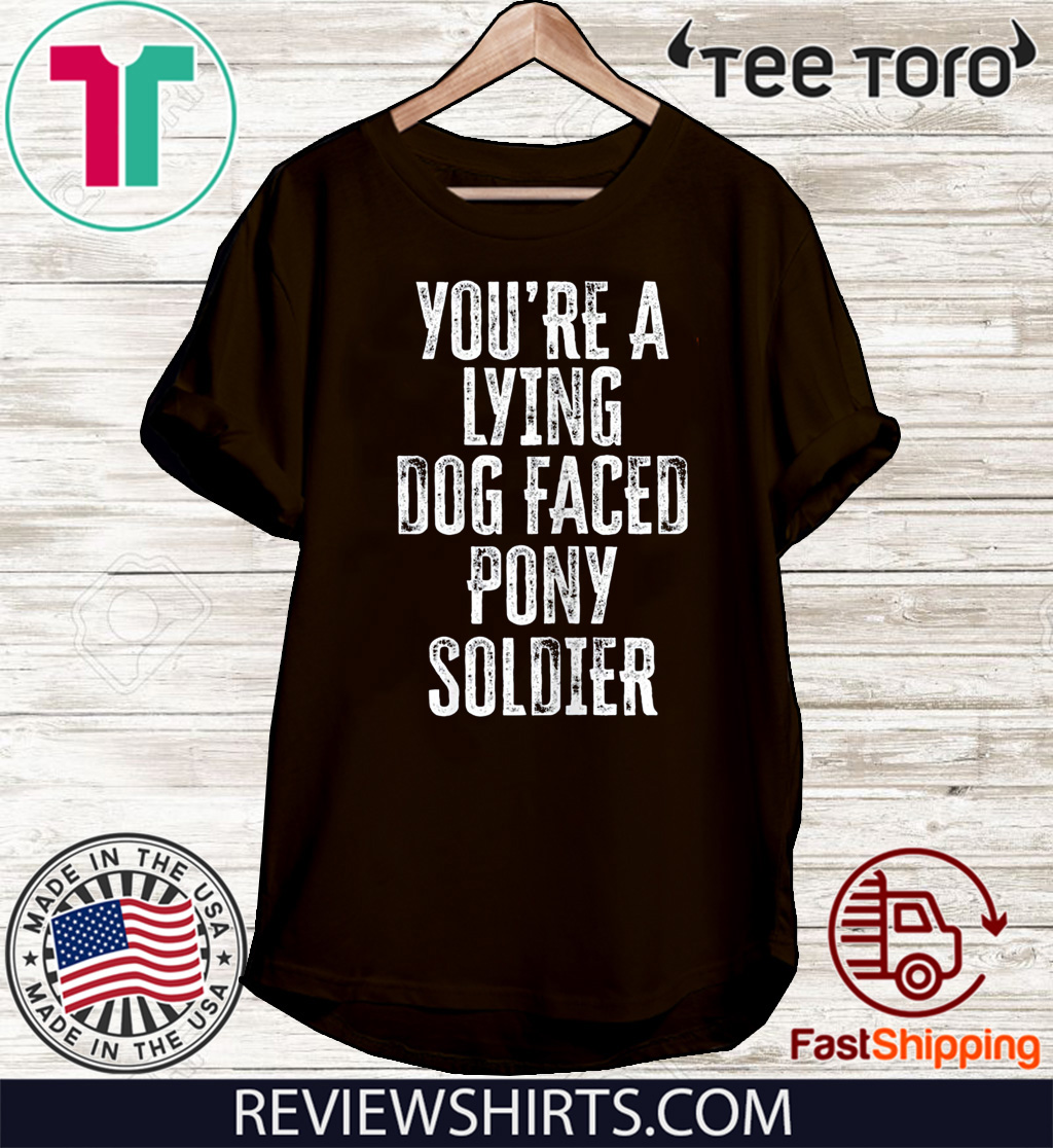 You're A Lying Dog Faced Pony Soldier Funny Biden Saying T-Shirt