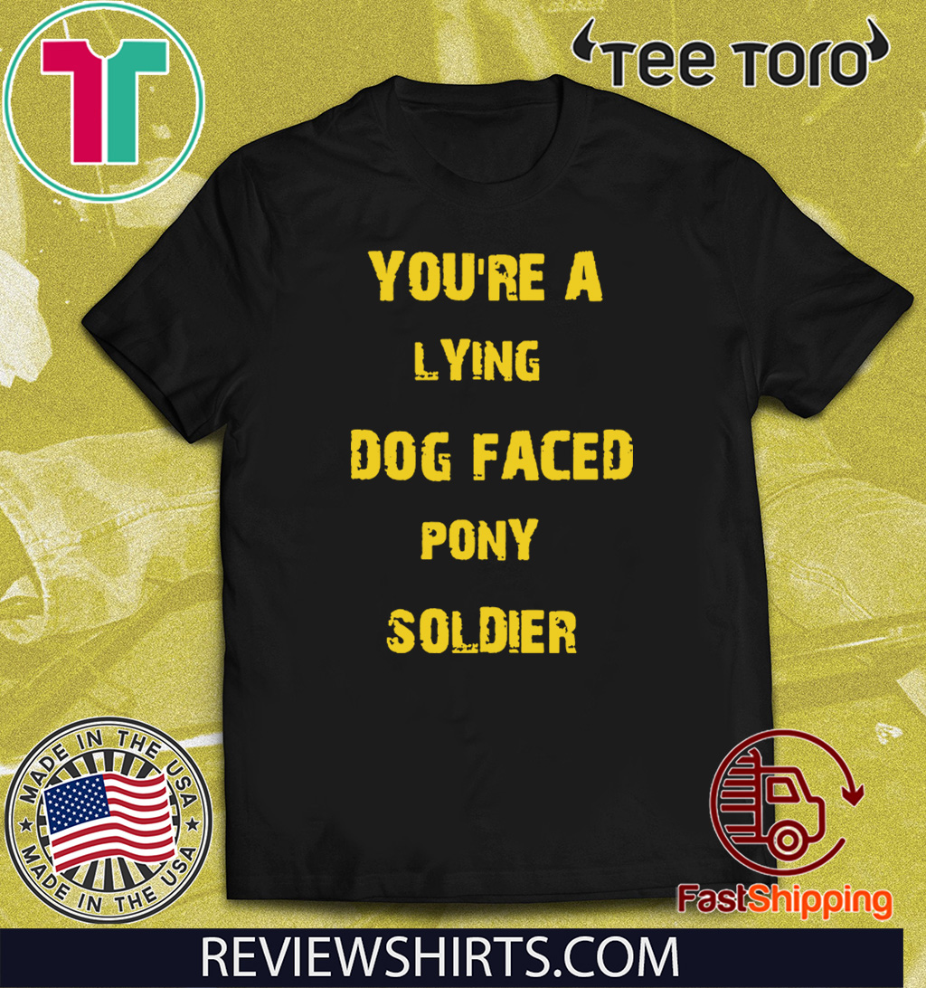 YOU'RE A LYING DOG FACED PONY SOLDIER Funny Biden Tee Shirt