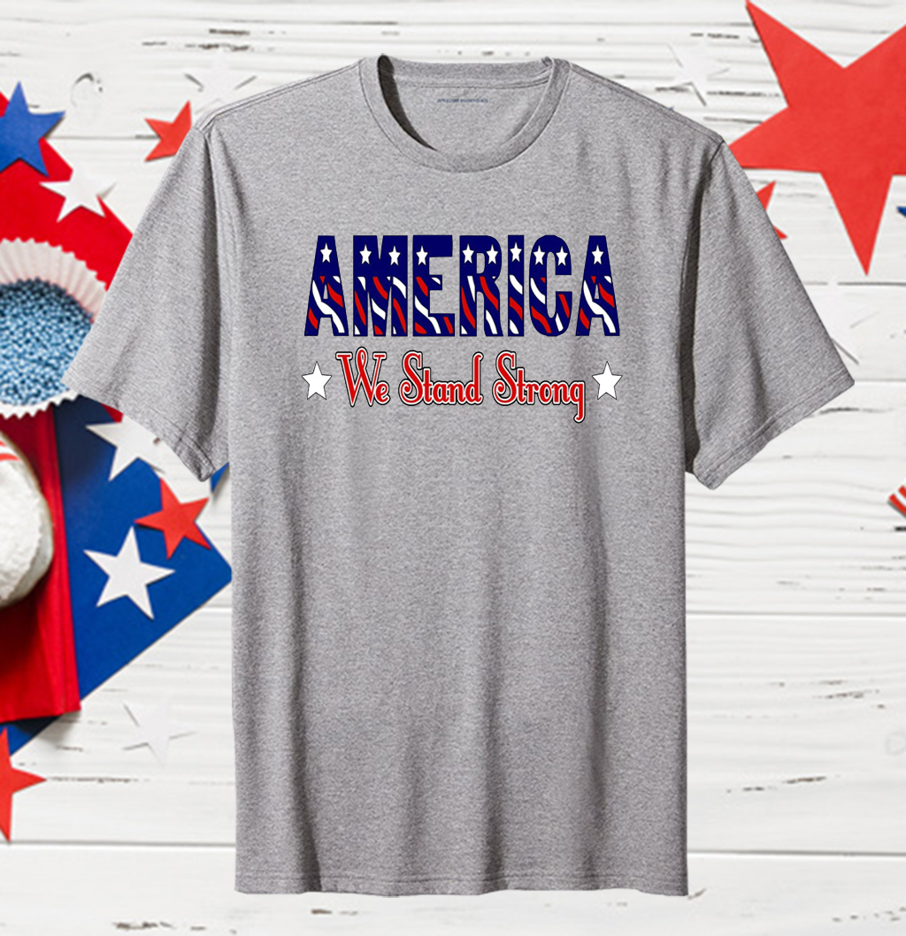 America 2020 We Stand Strong T-Shirt